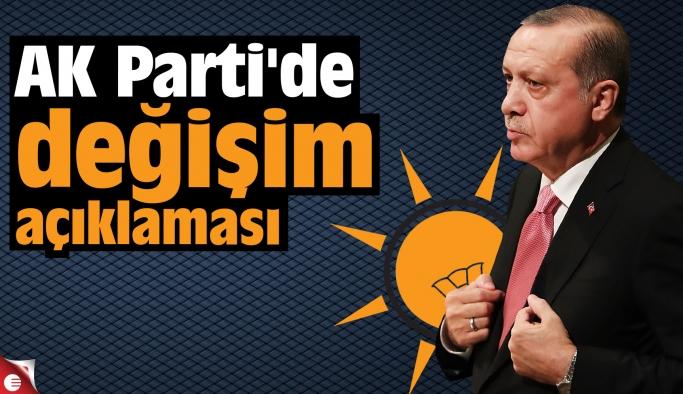AK Parti'de değişim açıklaması