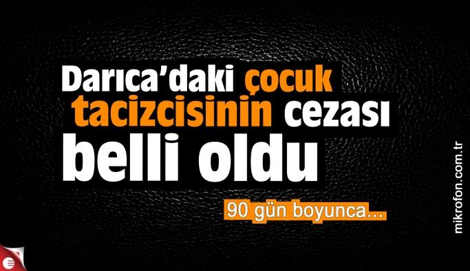 Darıca'daki çocuk  tacizcisinin cezası belli oldu