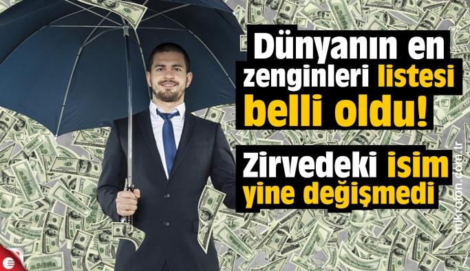 Dünyanın en zenginleri listesi belli oldu!