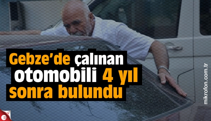 Gebze'de çalınan  otomobili 4 yıl sonra bulundu