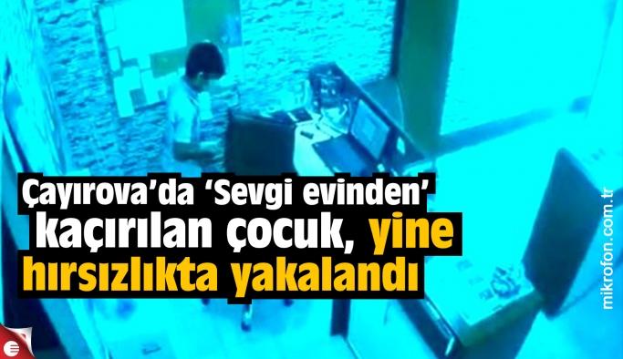 Sevgi evinden kaçırılan çocuk, yine hırsızlıkta yakalandı