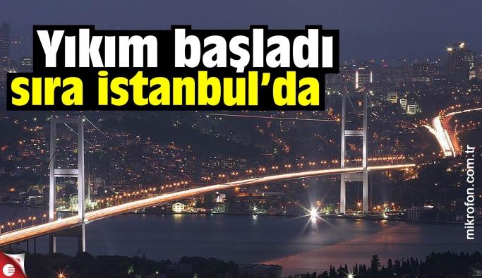Yıkım başladı, sıra İstanbul'da