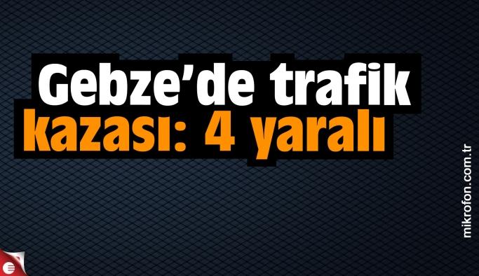 Gebze'de trafik kazası: 4 yaralı