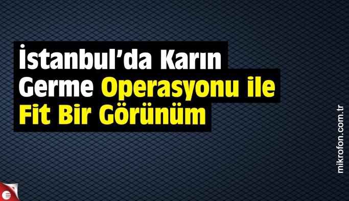 İstanbul'da Karın Germe Operasyonu ile Fit Bir Görünüm