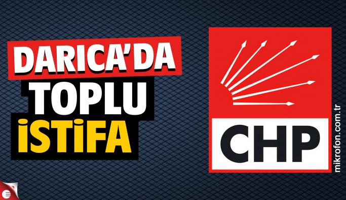 CHP Darıca'da toplu istifa