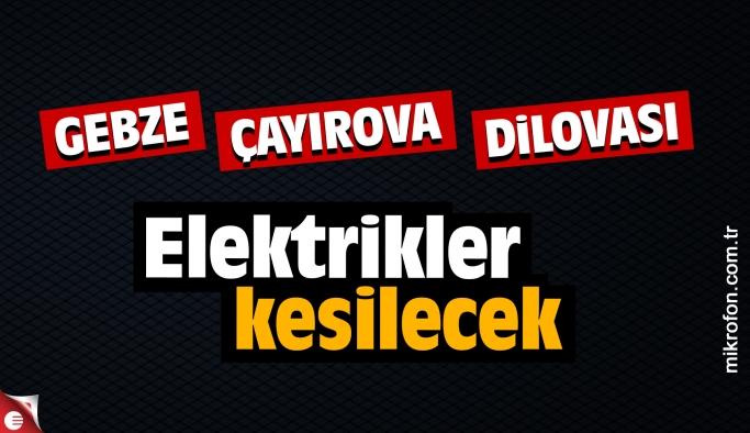 Gebze, Çayırova ve Dilovası'nda elektrikler kesilecek