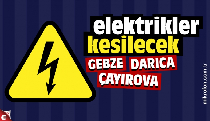 Gebze, Darıca, Çayırova'da elektrikler kesilecek