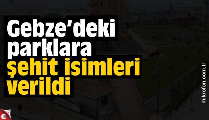 Gebze'deki parklara şehit isimleri verilecek