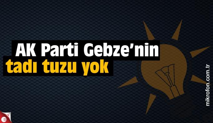 AK Parti Gebze'nin tadı tuzu kalmadı