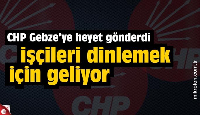 CHP Genel Merkezi Gebze bölgesine ekip gönderdi