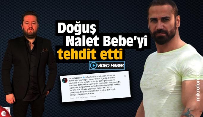 Doğuş, Nalet Bebe'yi (Ömer Başdoğan) tehdit etti