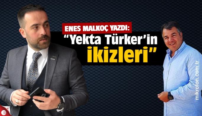 Enes Malkoç yazdı; Yekta Türker'in ikizleri