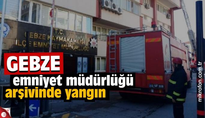 Gebze Emniyet Müdürlüğü'nde arşiv yangını