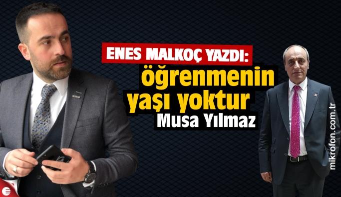 Enes Malkoç yazdı: Öğrenmenin yaşı yoktur Musa Yılmaz
