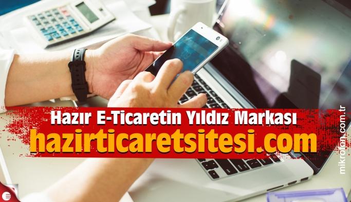 Hazır E-Ticaretin Yıldız Markası: hazirticaretsitesi.com