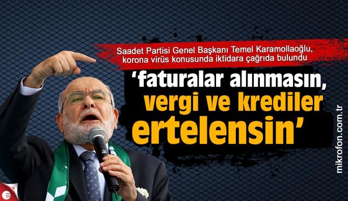 """Karamollaoğlu, """"faturalar alınmasın, vergi ve kredi borçları ertelensin"""""""