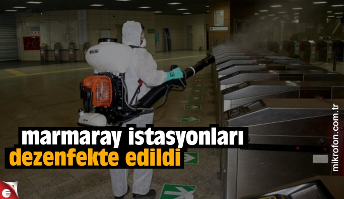 Marmaray durakları dezenfekte edildi