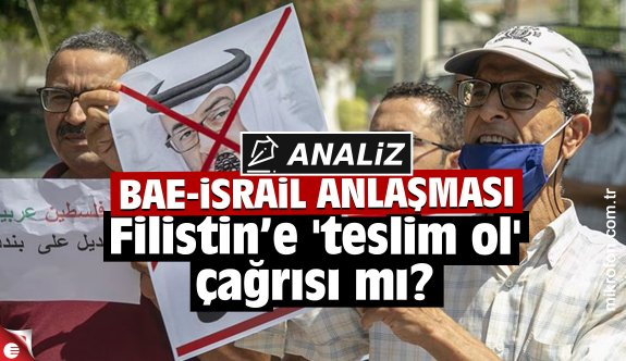 BAE-İsrail anlaşması Filistin'e 'teslim ol' çağrısı mı?