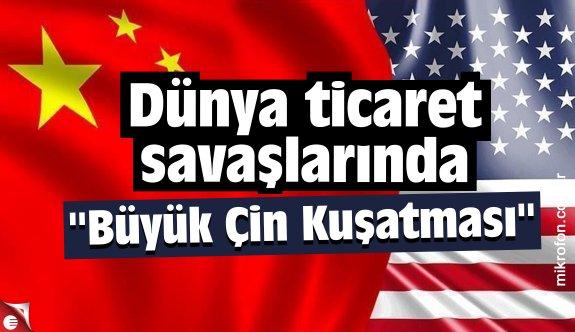 """Dünya ticaret savaşlarında """"Büyük Çin Kuşatması"""""""