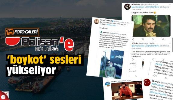 Polisan Holding'e 'boykot' sesleri yükseliyor