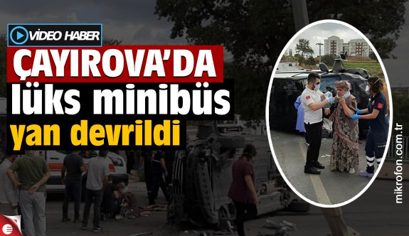 Çayırova'da lüks minibüs yan devrildi