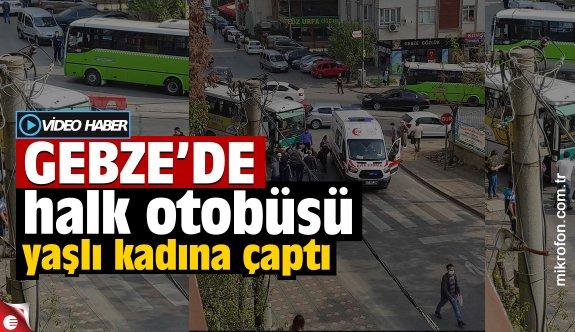 Gebze'de yaşlı kadına halk otobüsü çarptı