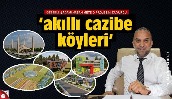 """Hasan Mete o projesini duyurdu """"Akıllı Cazibe Köyleri"""""""