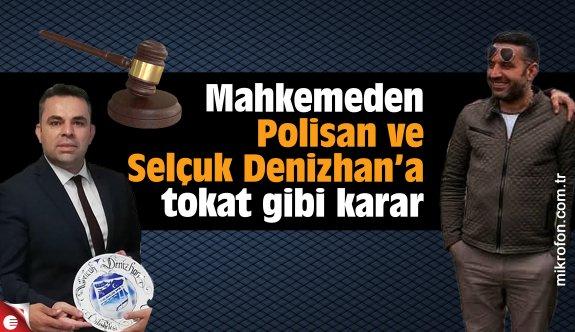 Mahkemeden Polisan ve Selçuk Denizhan'a tokat gibi karar
