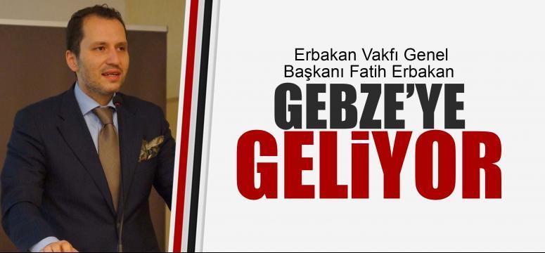 Fatih Erbakan Gebze'ye geliyor