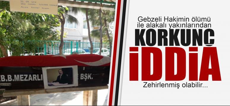 Gebze'de ölen hakimin ailesinden vahim iddia