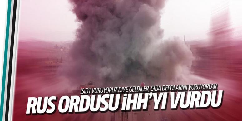 Rus ordusu İHH'yı vurdu!