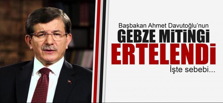 Başbakan'ın Gebze mitingi ertelendi