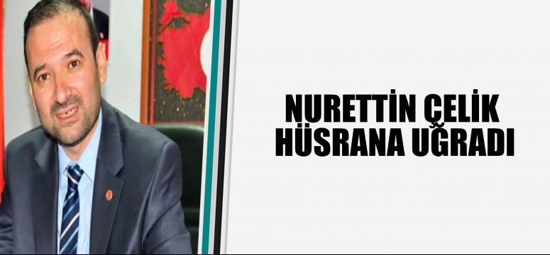 Nurettin Çelik hüsrana uğradı