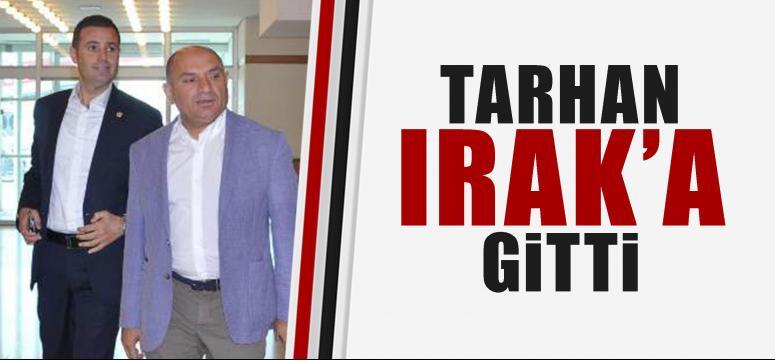 Tarhan Irak'a gitti