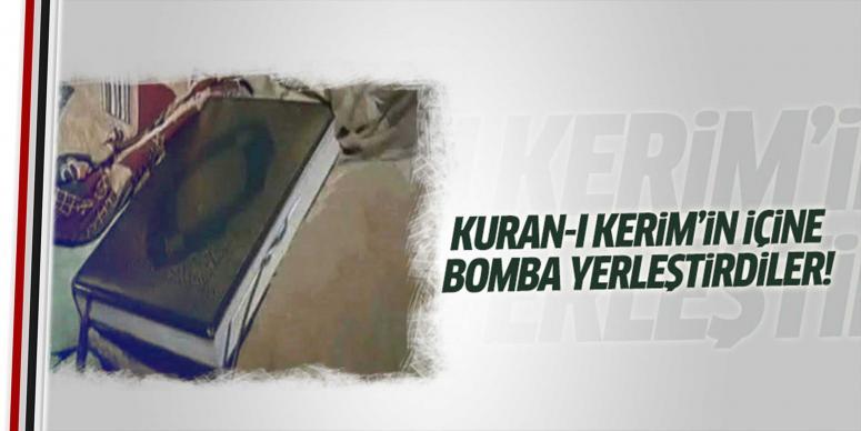 Kur'an-ı Kerim'in içine bomba yerleştirdiler!