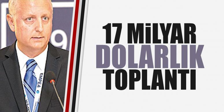 17 milyar $'lık toplantı
