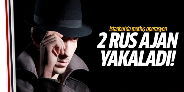 2 Rus ajan yakalandı