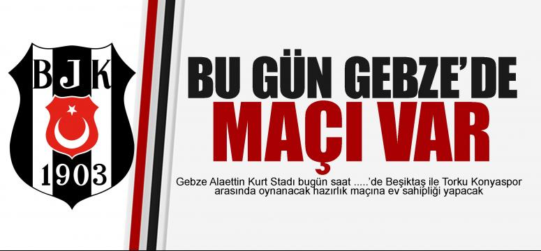 Beşiktaş'ın maçı bugün!