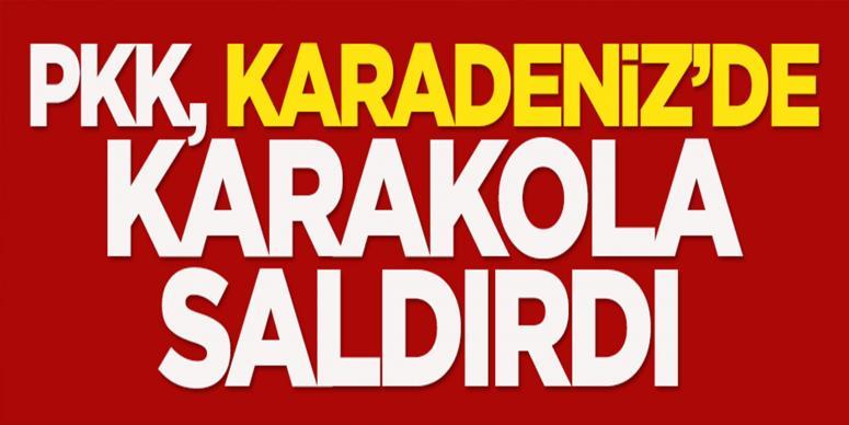 PKK, Karadeniz'de karakola saldırdı