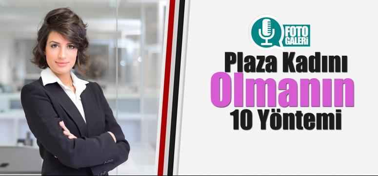 Plaza Kadını Olmanın 10 Yöntemi