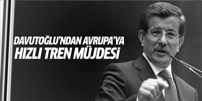 Davutoğlu'ndan Avrupa'ya hızlı tren müjdesi