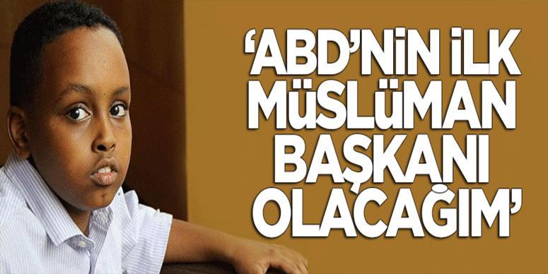 """""""ABD'nin ilk Müslüman Başkanı olacağım"""""""