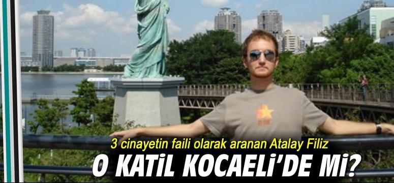 3 cinayetin faili olarak aranan Atalay Filiz Kocaeli'de mi?