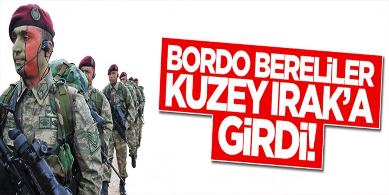 Bordo bereliler Kuzey Irak'a girdi!