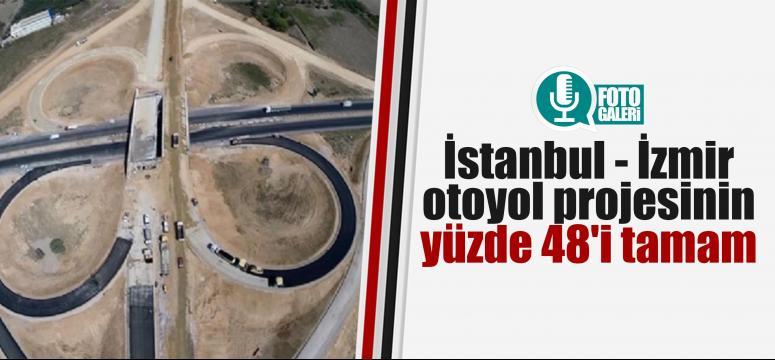 İstanbul - İzmir otoyol projesinin yüzde 48'i tamam