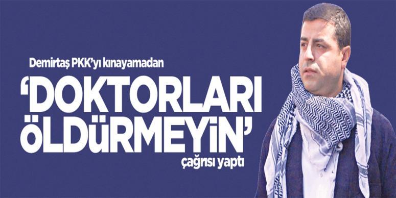 PKK'yı kınamadan doktorları öldürmeyin çağrısı yaptı