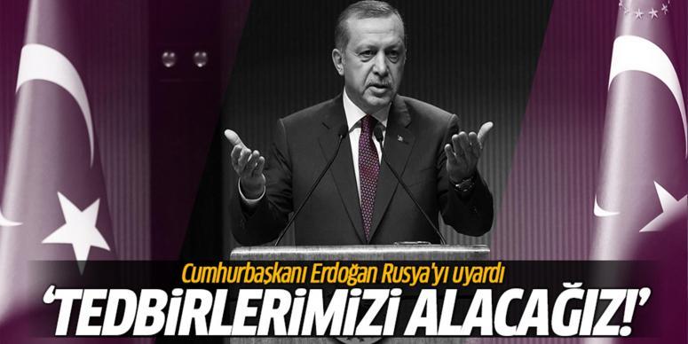 Cumhurbaşkanı Erdoğan Rusya'yı uyardı