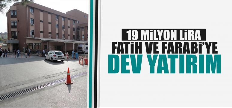 Fatih ve Farabi'ye dev yatırım