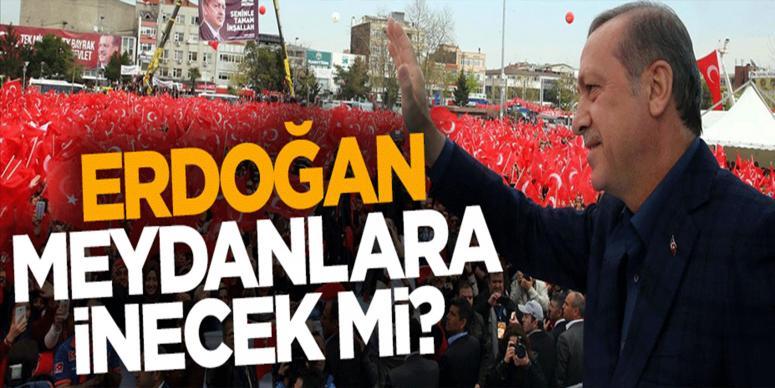 1 Kasım öncesi Erdoğan meydanlara inecek mi?