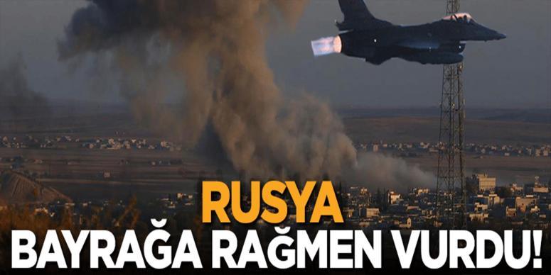 'Rusya bayrağa rağmen vurdu'